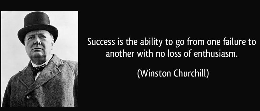 成功とは、失敗から失敗へと情熱を失わずに進むことである。 サー・ウィンストン・チャーチル